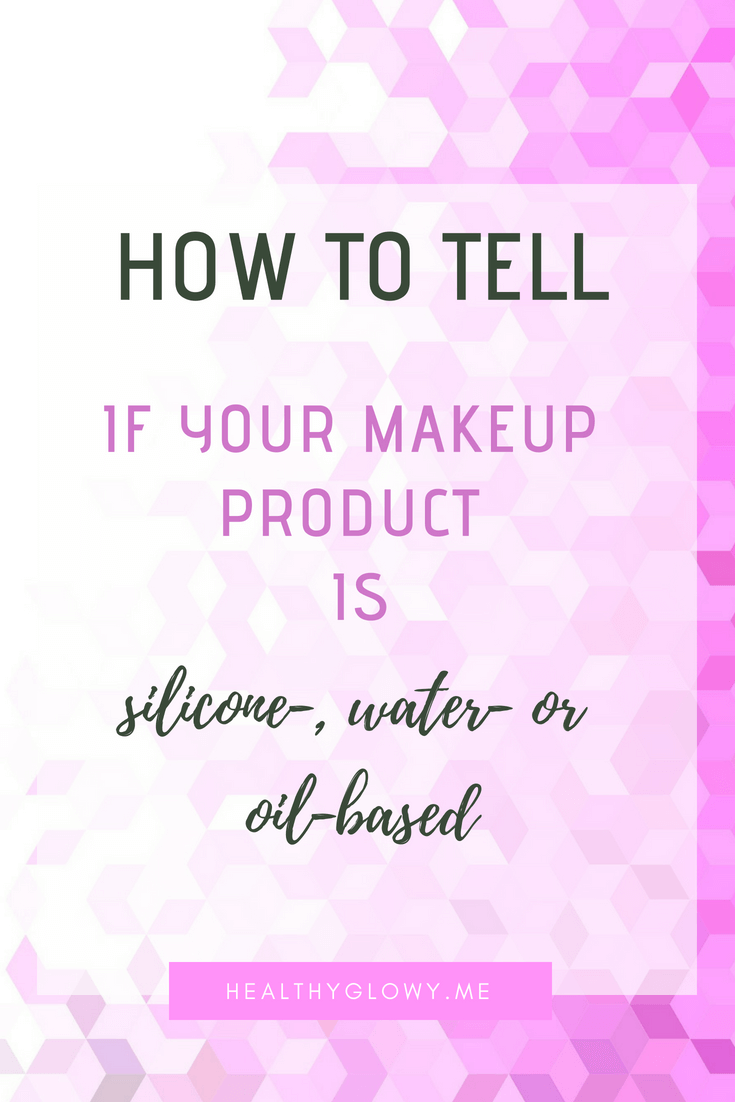 How to tell if your makeup product is silicone water or oil based